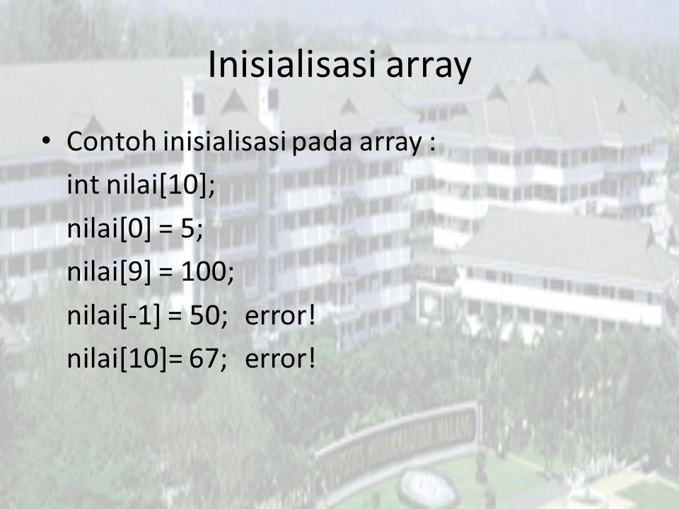 Inisialisasi array Contoh inisialisasi pada array : int nilai[10];